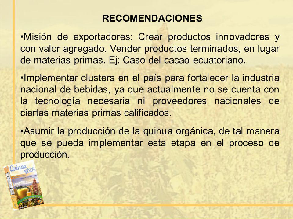 RECOMENDACIONES Misión de exportadores: Crear productos innovadores y con valor agregado. Vender productos terminados, en lugar de materias primas. Ej
