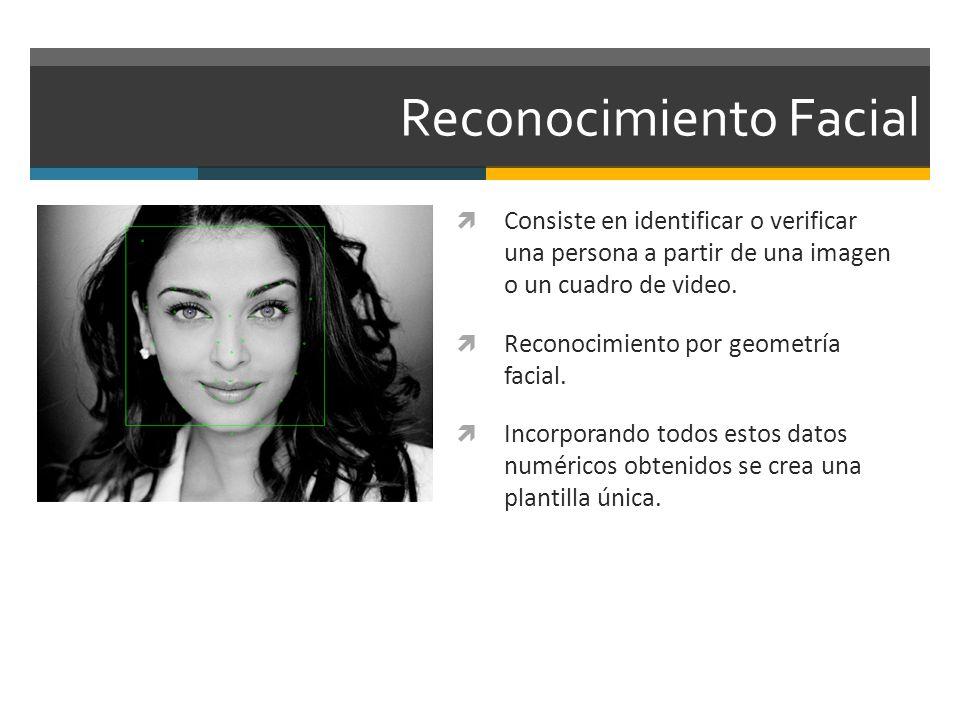 Reconocimiento Facial Consiste en identificar o verificar una persona a partir de una imagen o un cuadro de video. Reconocimiento por geometría facial