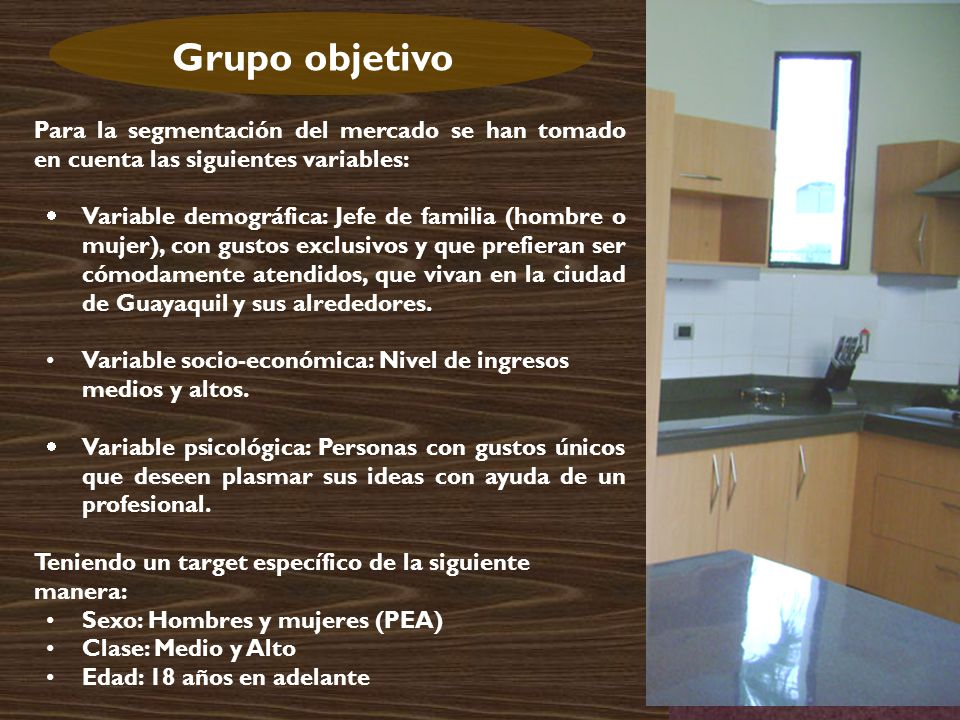 Grupo objetivo Para la segmentación del mercado se han tomado en cuenta las siguientes variables: Variable demográfica: Jefe de familia (hombre o mujer), con gustos exclusivos y que prefieran ser cómodamente atendidos, que vivan en la ciudad de Guayaquil y sus alrededores.