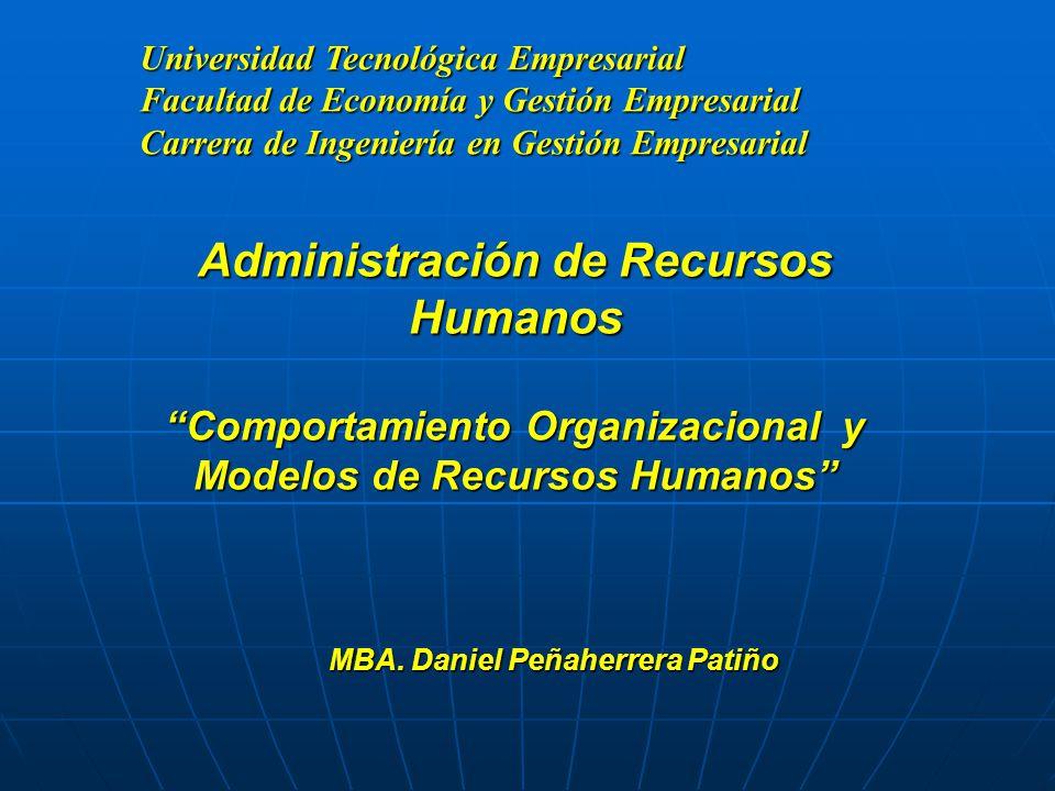 Universidad Tecnológica Empresarial Facultad de Economía y Gestión Empresarial Carrera de Ingeniería en Gestión Empresarial Administración de Recursos Humanos Comportamiento Organizacional y Modelos de Recursos Humanos MBA.