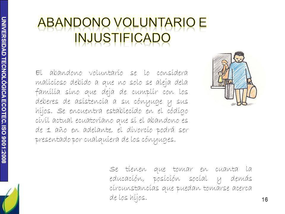 UNIVERSIDAD TECNOLÓGICA ECOTEC. ISO 9001:2008 16 El abandono voluntario se lo considera malicioso debido a que no solo se aleja dela familia sino que