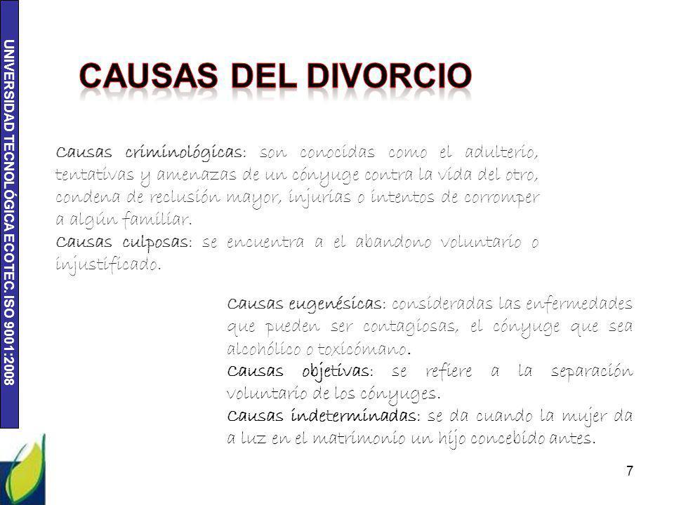 UNIVERSIDAD TECNOLÓGICA ECOTEC. ISO 9001:2008 7 Causas criminológicas: son conocidas como el adulterio, tentativas y amenazas de un cónyuge contra la
