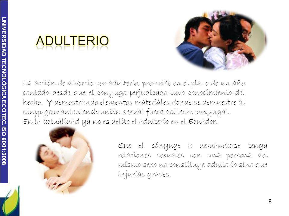 UNIVERSIDAD TECNOLÓGICA ECOTEC. ISO 9001:2008 8 La acción de divorcio por adulterio, prescribe en el plazo de un año contado desde que el cónyuge perj
