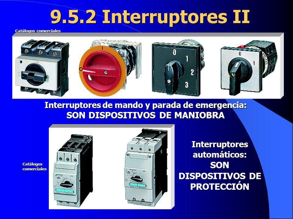 9.5.2 Interruptores II Interruptores de mando y parada de emergencia: SON DISPOSITIVOS DE MANIOBRA Interruptores automáticos: SON DISPOSITIVOS DE PROT