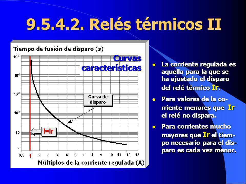 9.5.4.2. Relés térmicos II Curvas características l La corriente regulada es aquella para la que se ha ajustado el disparo del relé térmico Ir. l Para