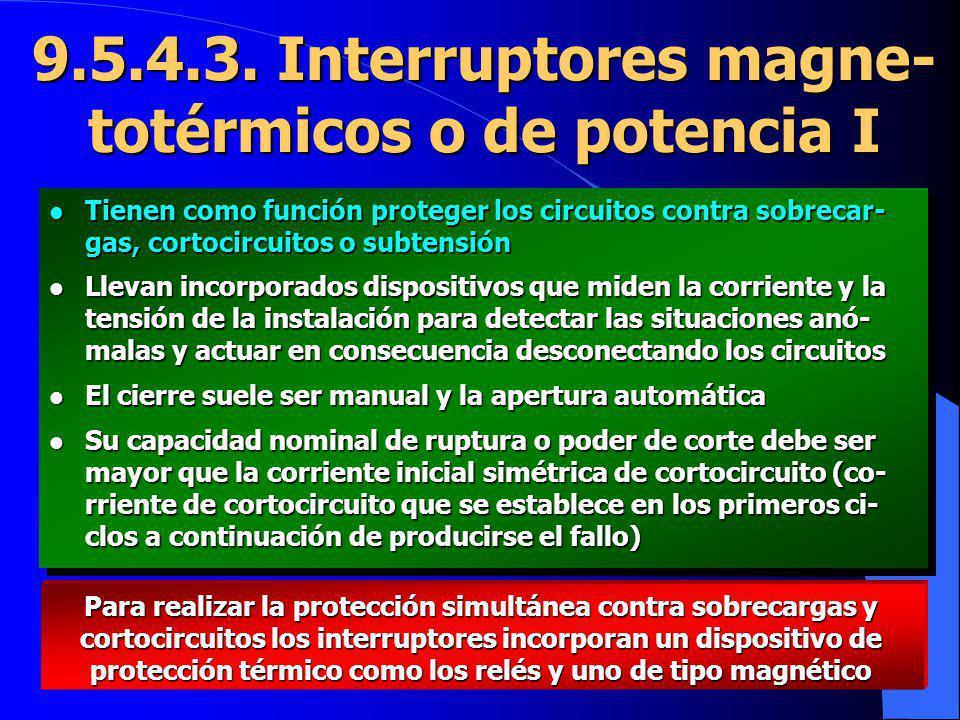 9.5.4.3. Interruptores magne- totérmicos o de potencia I l Tienen como función proteger los circuitos contra sobrecar- gas, cortocircuitos o subtensió