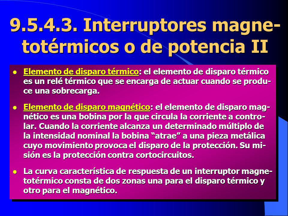 9.5.4.3. Interruptores magne- totérmicos o de potencia II l Elemento de disparo térmico: el elemento de disparo térmico es un relé térmico que se enca