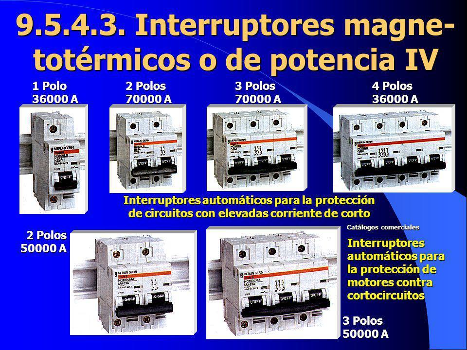 9.5.4.3. Interruptores magne- totérmicos o de potencia IV Interruptores automáticos para la protección de circuitos con elevadas corriente de corto 1