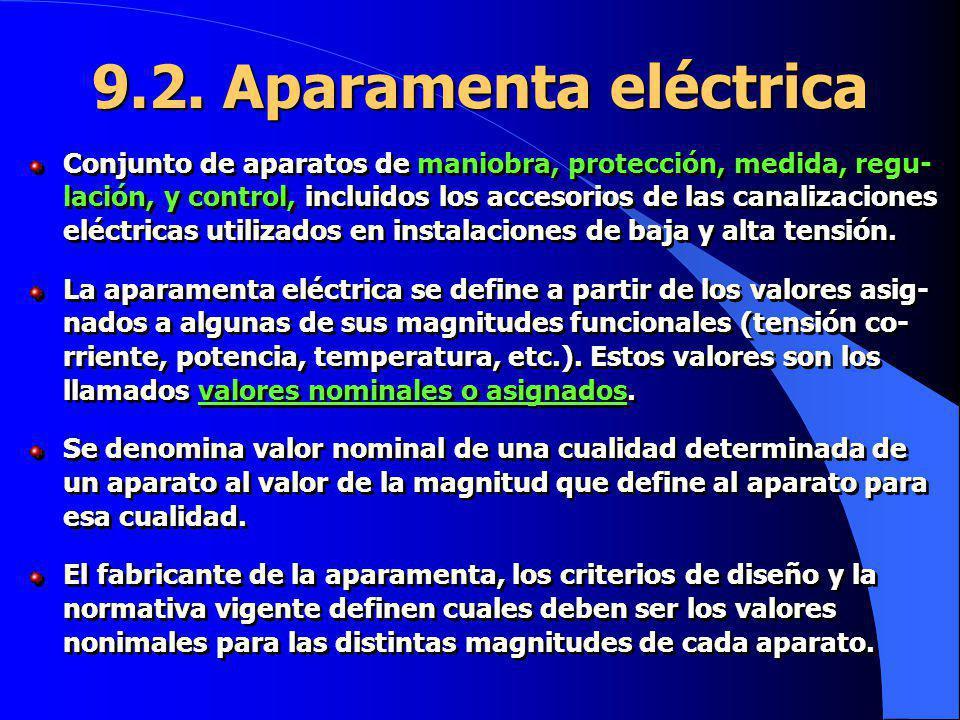 9.2. Aparamenta eléctrica Conjunto de aparatos de maniobra, protección, medida, regu- lación, y control, incluidos los accesorios de las canalizacione