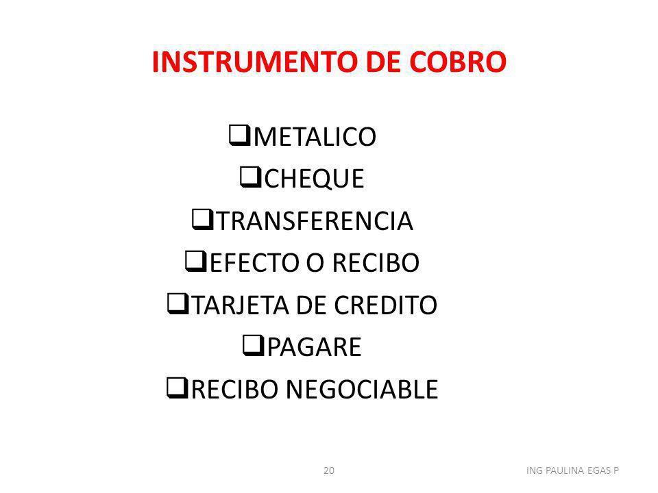 INSTRUMENTO DE COBRO METALICO CHEQUE TRANSFERENCIA EFECTO O RECIBO TARJETA DE CREDITO PAGARE RECIBO NEGOCIABLE 20ING PAULINA EGAS P