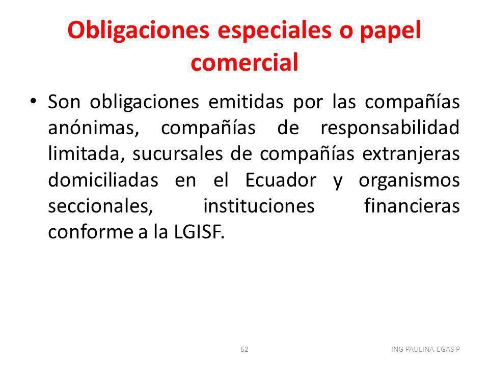 Obligaciones especiales o papel comercial Son obligaciones emitidas por las compañías anónimas, compañías de responsabilidad limitada, sucursales de c