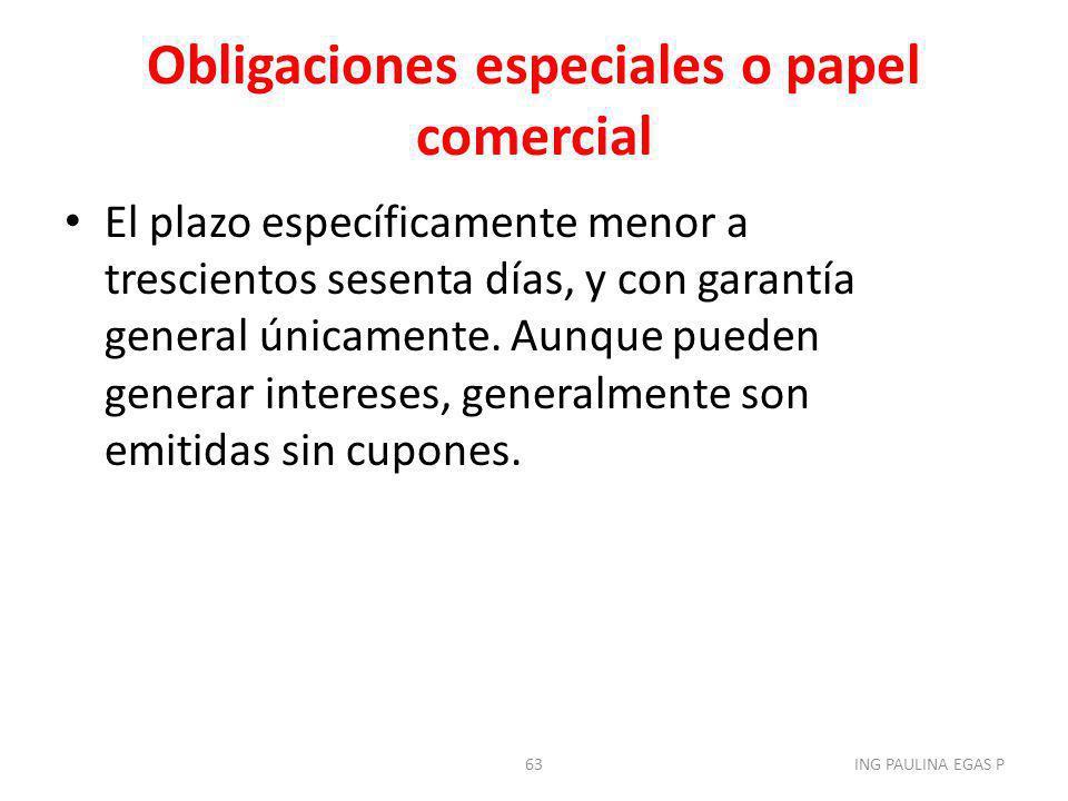 Obligaciones especiales o papel comercial El plazo específicamente menor a trescientos sesenta días, y con garantía general únicamente. Aunque pueden
