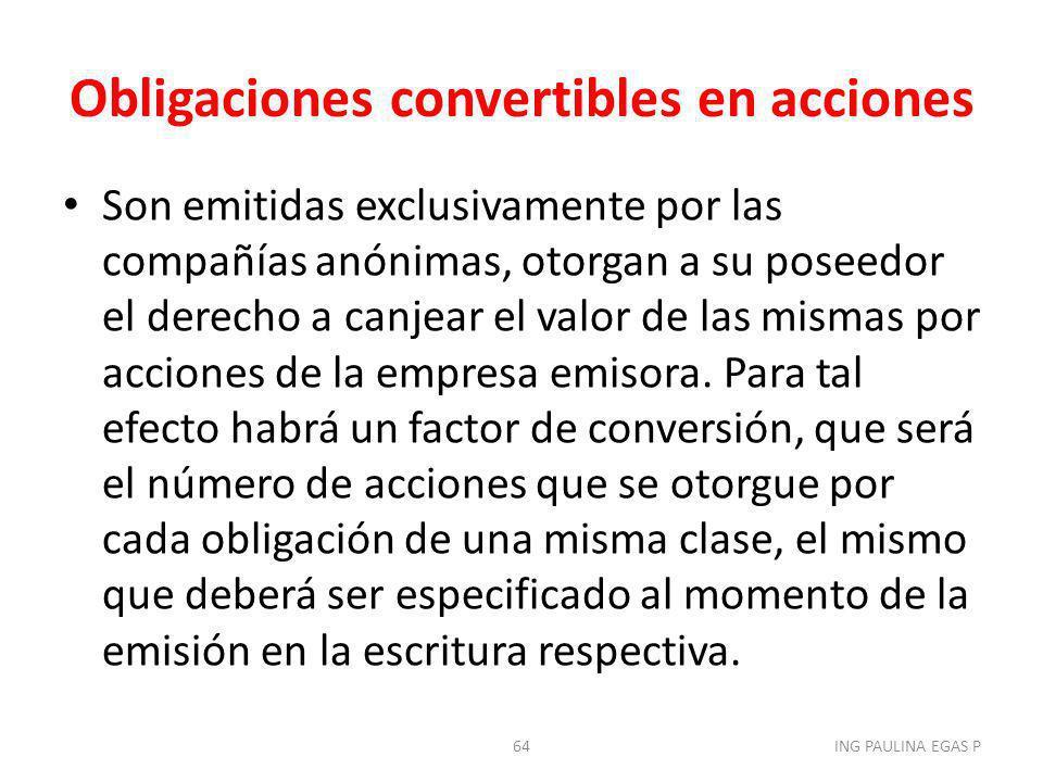 Obligaciones convertibles en acciones Son emitidas exclusivamente por las compañías anónimas, otorgan a su poseedor el derecho a canjear el valor de l