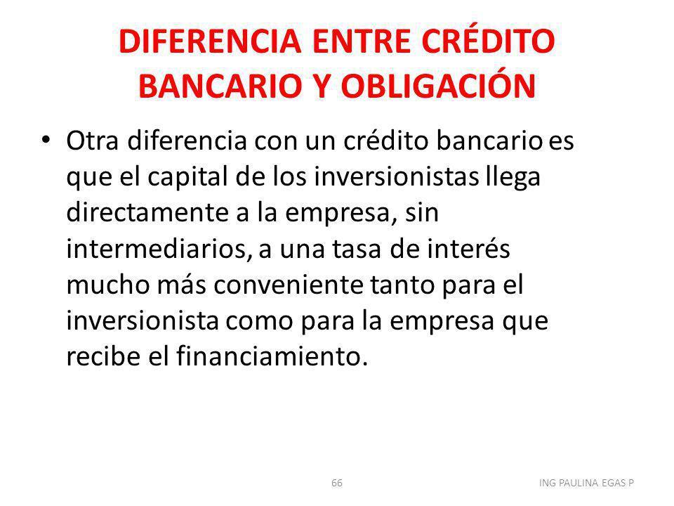 DIFERENCIA ENTRE CRÉDITO BANCARIO Y OBLIGACIÓN Otra diferencia con un crédito bancario es que el capital de los inversionistas llega directamente a la