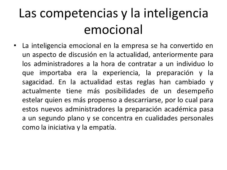 Las competencias y la inteligencia emocional La inteligencia emocional en la empresa se ha convertido en un aspecto de discusión en la actualidad, ant