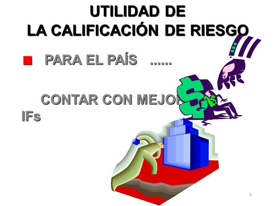 5 UTILIDAD DE LA CALIFICACIÓN DE RIESGO PARA EL PAÍS...... PARA EL PAÍS...... CONTAR CON MEJORES IFs CONTAR CON MEJORES IFs