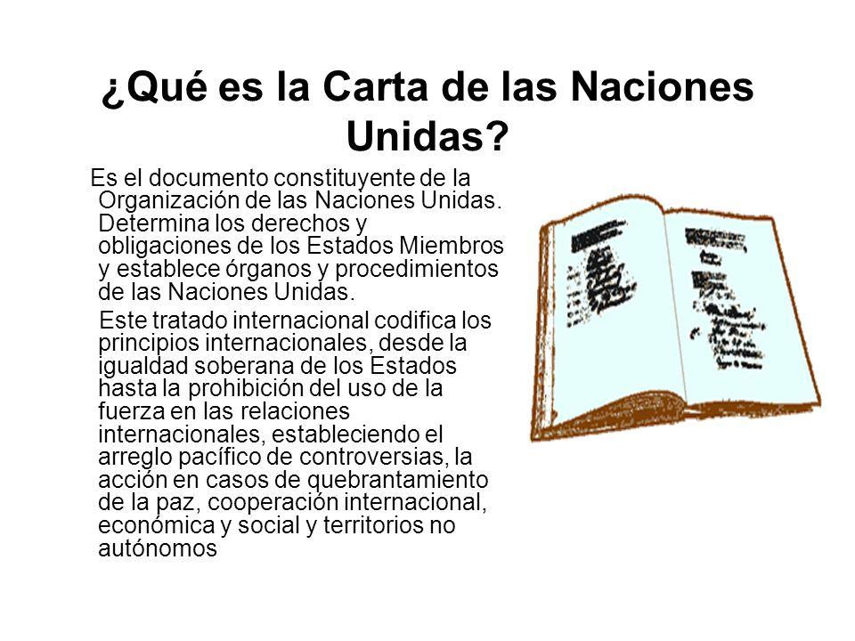 ¿Qué es la Carta de las Naciones Unidas? Es el documento constituyente de la Organización de las Naciones Unidas. Determina los derechos y obligacione