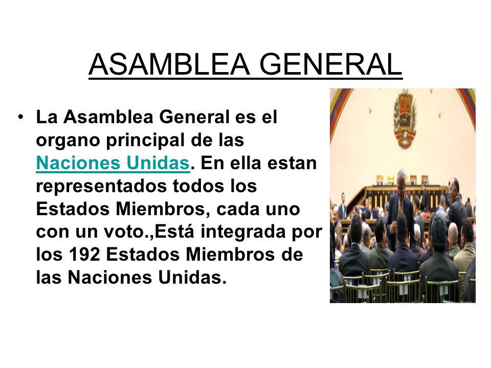 ASAMBLEA GENERAL La Asamblea General es el organo principal de las Naciones Unidas. En ella estan representados todos los Estados Miembros, cada uno c