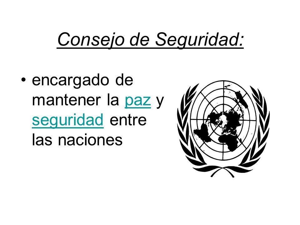 Consejo de Seguridad: encargado de mantener la paz y seguridad entre las nacionespaz seguridad