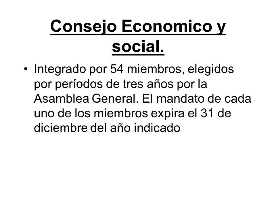 Consejo Economico y social. Integrado por 54 miembros, elegidos por períodos de tres años por la Asamblea General. El mandato de cada uno de los miemb