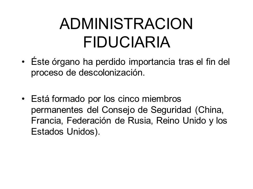 ADMINISTRACION FIDUCIARIA Éste órgano ha perdido importancia tras el fin del proceso de descolonización. Está formado por los cinco miembros permanent
