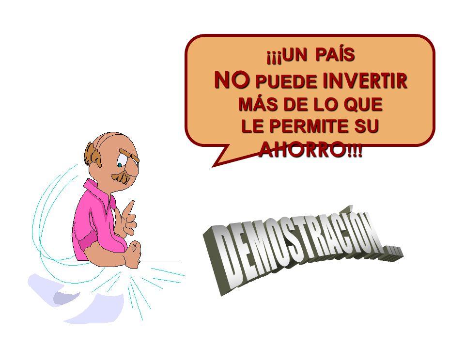 ¡¡¡UN PAÍS NO PUEDE INVERTIR MÁS DE LO QUE LE PERMITE SU AHORRO !!!