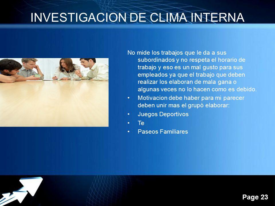 Powerpoint Templates Page 23 INVESTIGACION DE CLIMA INTERNA No mide los trabajos que le da a sus subordinados y no respeta el horario de trabajo y eso