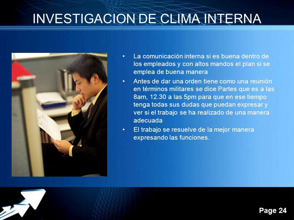 Powerpoint Templates Page 24 INVESTIGACION DE CLIMA INTERNA La comunicación interna si es buena dentro de los empleados y con altos mandos el plan si