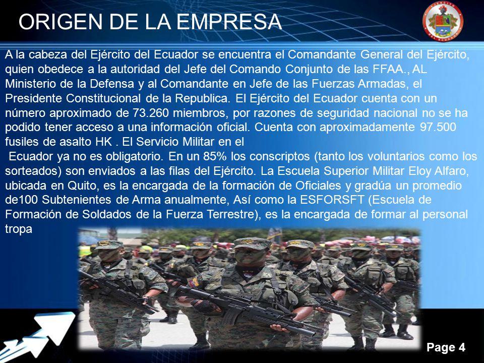 Powerpoint Templates Page 4 A la cabeza del Ejército del Ecuador se encuentra el Comandante General del Ejército, quien obedece a la autoridad del Jefe del Comando Conjunto de las FFAA., AL Ministerio de la Defensa y al Comandante en Jefe de las Fuerzas Armadas, el Presidente Constitucional de la Republica.