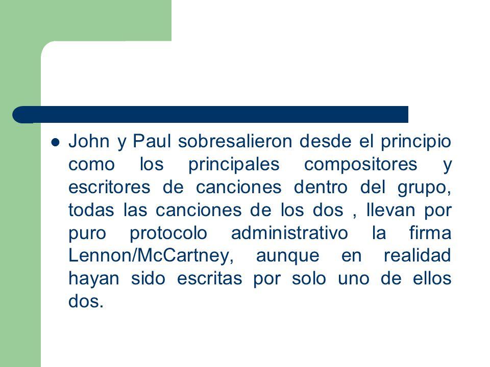 John y Paul sobresalieron desde el principio como los principales compositores y escritores de canciones dentro del grupo, todas las canciones de los