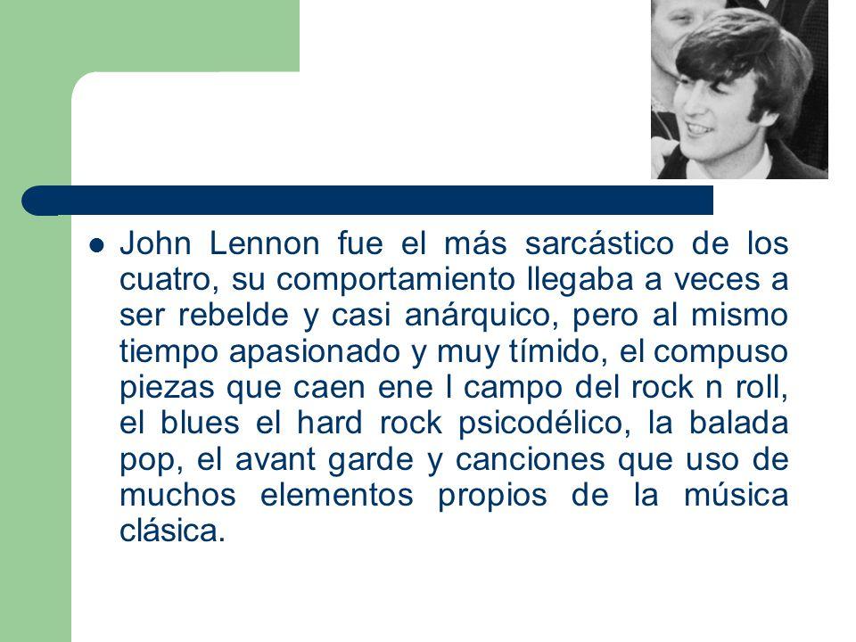 John Lennon fue el más sarcástico de los cuatro, su comportamiento llegaba a veces a ser rebelde y casi anárquico, pero al mismo tiempo apasionado y m
