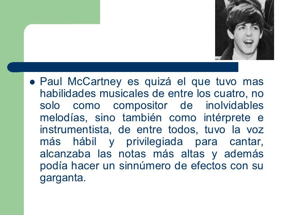 Paul McCartney es quizá el que tuvo mas habilidades musicales de entre los cuatro, no solo como compositor de inolvidables melodías, sino también como