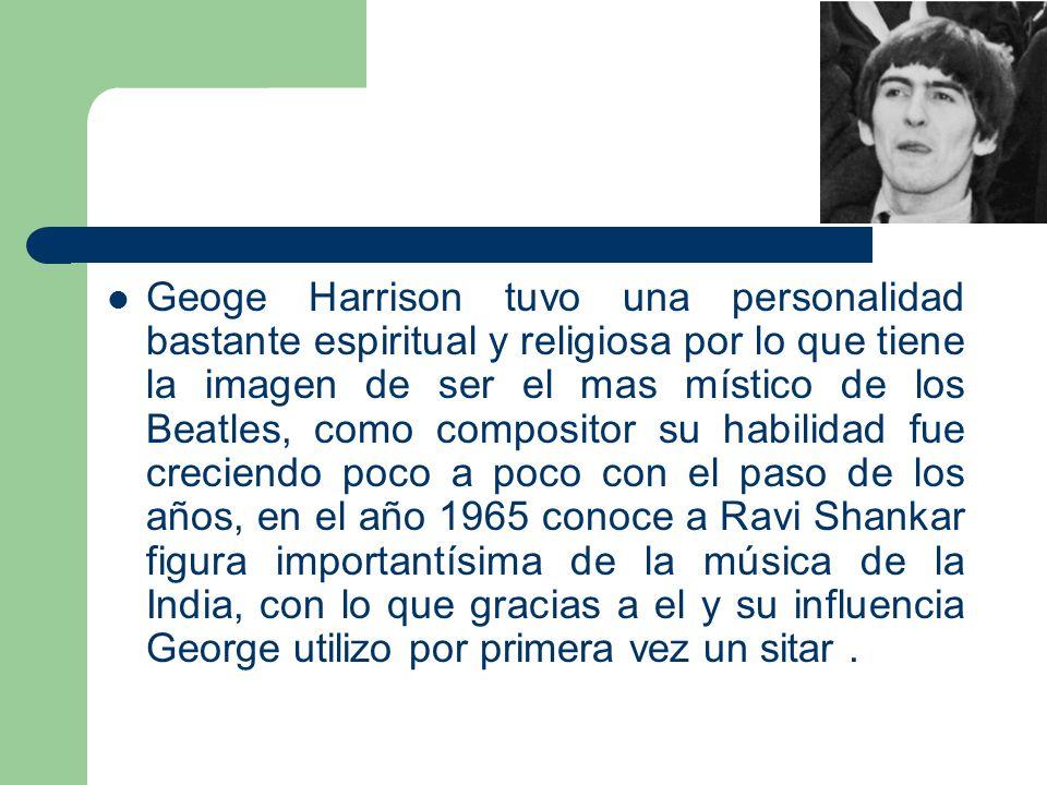 Geoge Harrison tuvo una personalidad bastante espiritual y religiosa por lo que tiene la imagen de ser el mas místico de los Beatles, como compositor