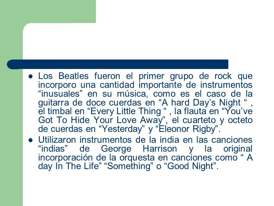 Los Beatles fueron el primer grupo de rock que incorporo una cantidad importante de instrumentos inusuales en su música, como es el caso de la guitarr