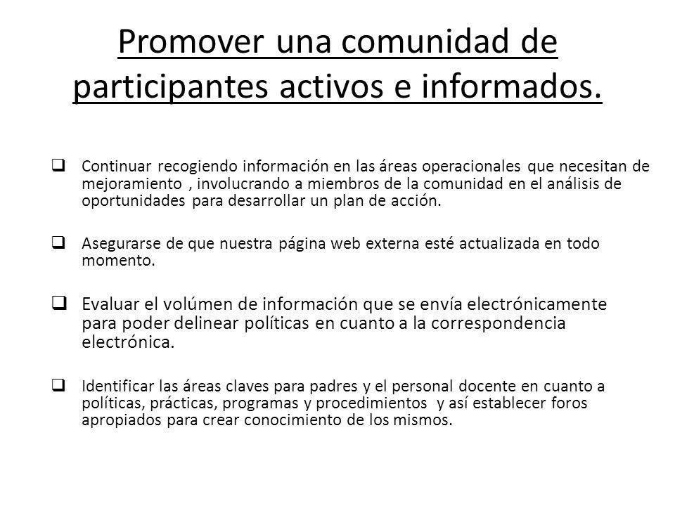 Promover una comunidad de participantes activos e informados. Continuar recogiendo información en las áreas operacionales que necesitan de mejoramient