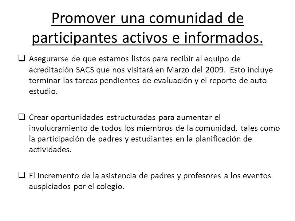 Promover una comunidad de participantes activos e informados. Asegurarse de que estamos listos para recibir al equipo de acreditación SACS que nos vis