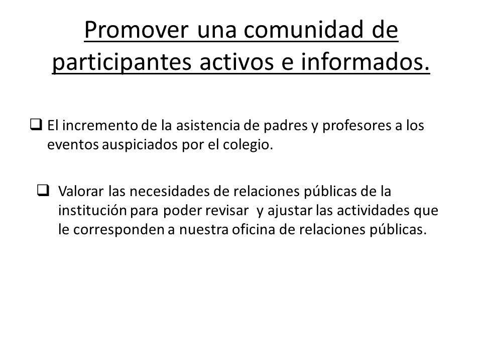 Promover una comunidad de participantes activos e informados. El incremento de la asistencia de padres y profesores a los eventos auspiciados por el c