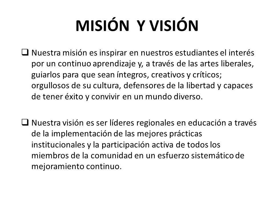 MISIÓN Y VISIÓN Nuestra misión es inspirar en nuestros estudiantes el interés por un continuo aprendizaje y, a través de las artes liberales, guiarlos