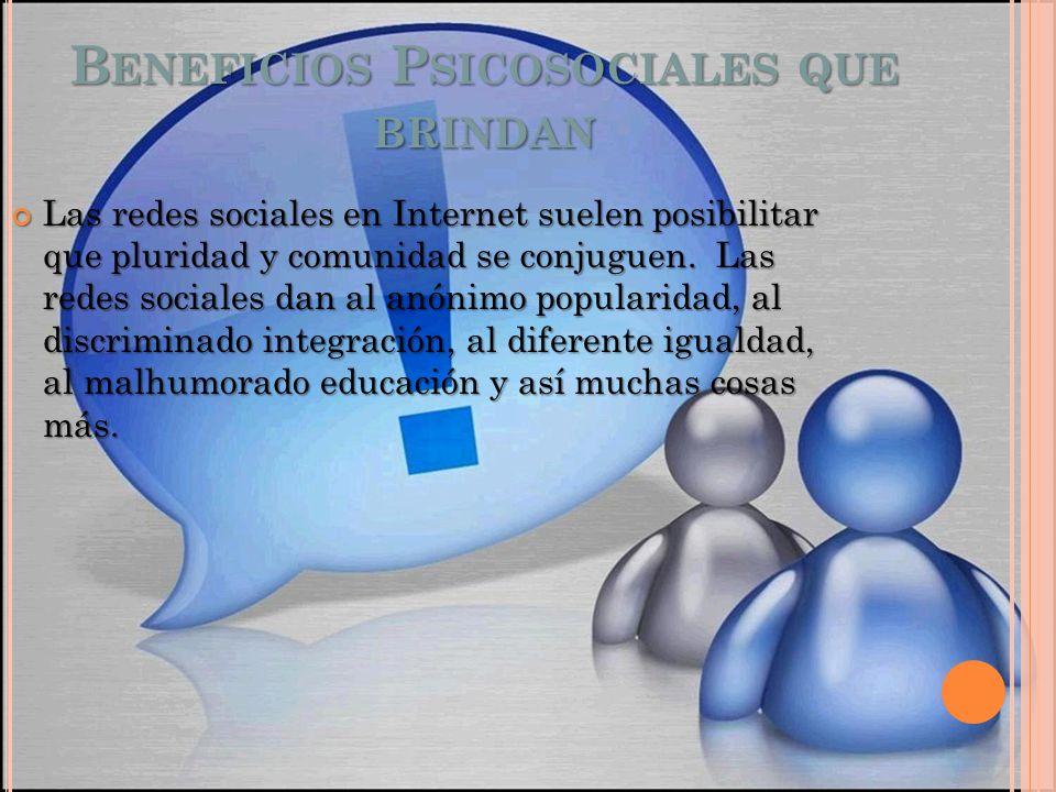 B ENEFICIOS P SICOSOCIALES QUE BRINDAN Las redes sociales en Internet suelen posibilitar que pluridad y comunidad se conjuguen. Las redes sociales dan