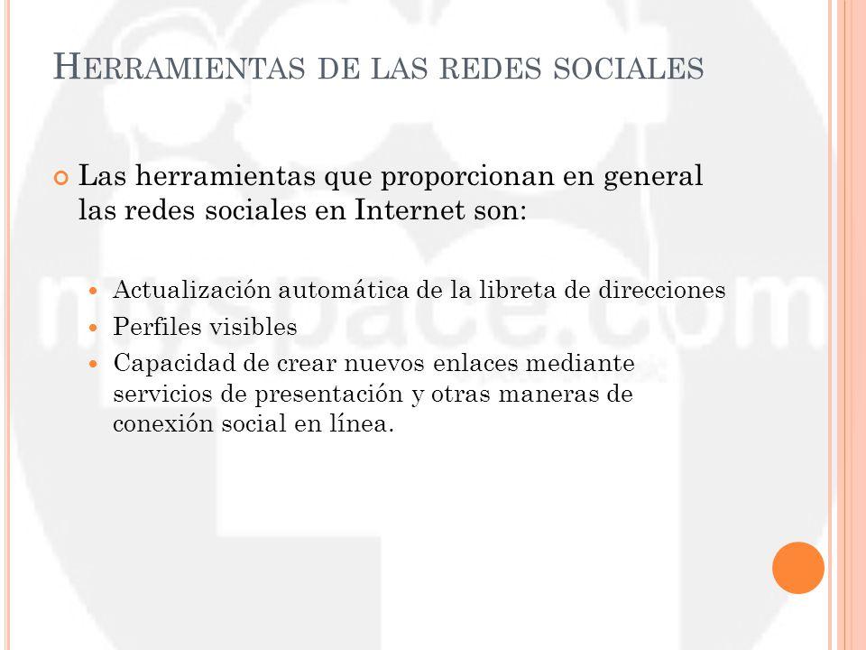 H ERRAMIENTAS DE LAS REDES SOCIALES Las herramientas que proporcionan en general las redes sociales en Internet son: Actualización automática de la li