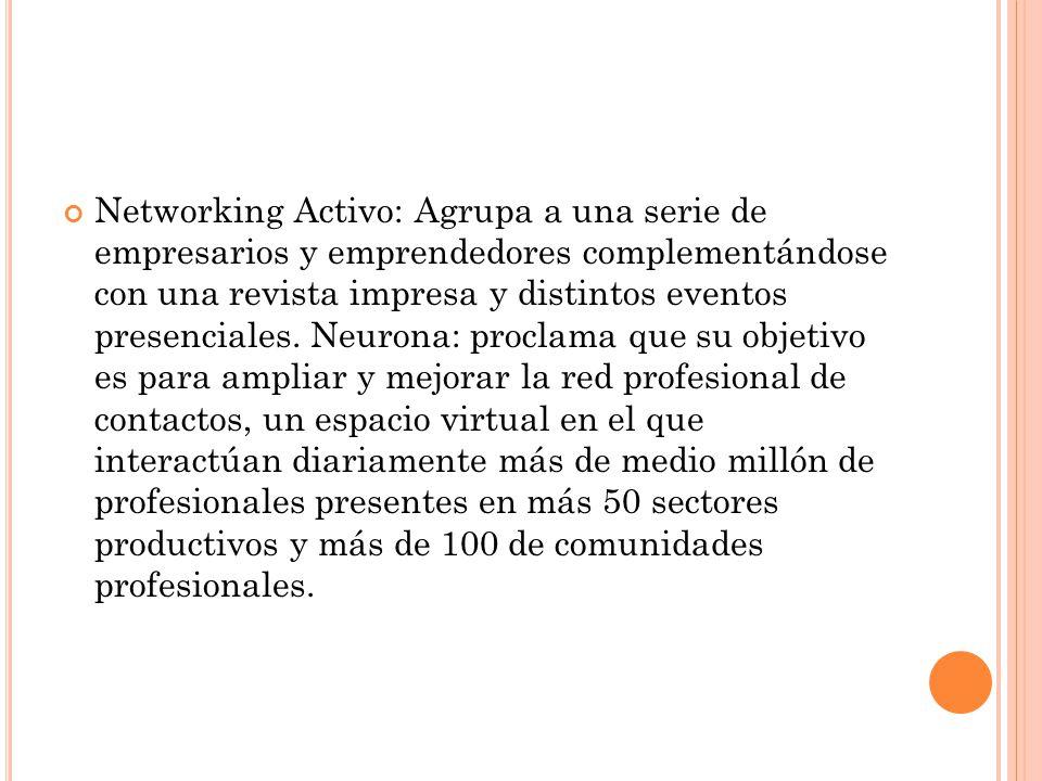 Networking Activo: Agrupa a una serie de empresarios y emprendedores complementándose con una revista impresa y distintos eventos presenciales. Neuron