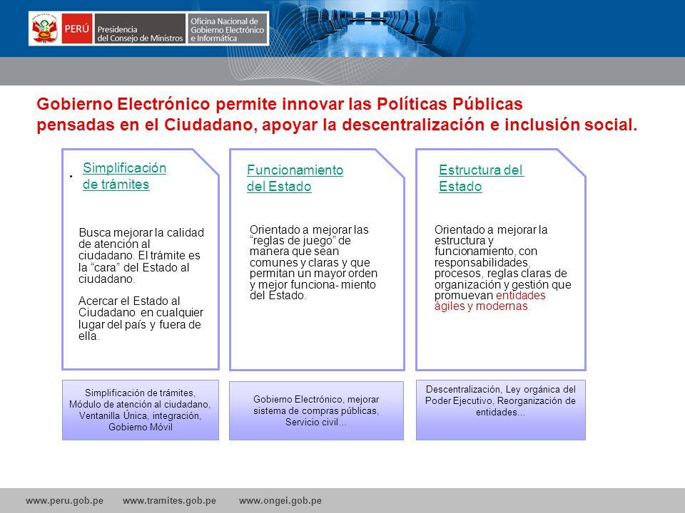 www.peru.gob.pe www.tramites.gob.pe www.ongei.gob.pe Gobierno Electrónico permite innovar las Políticas Públicas pensadas en el Ciudadano, apoyar la descentralización e inclusión social..