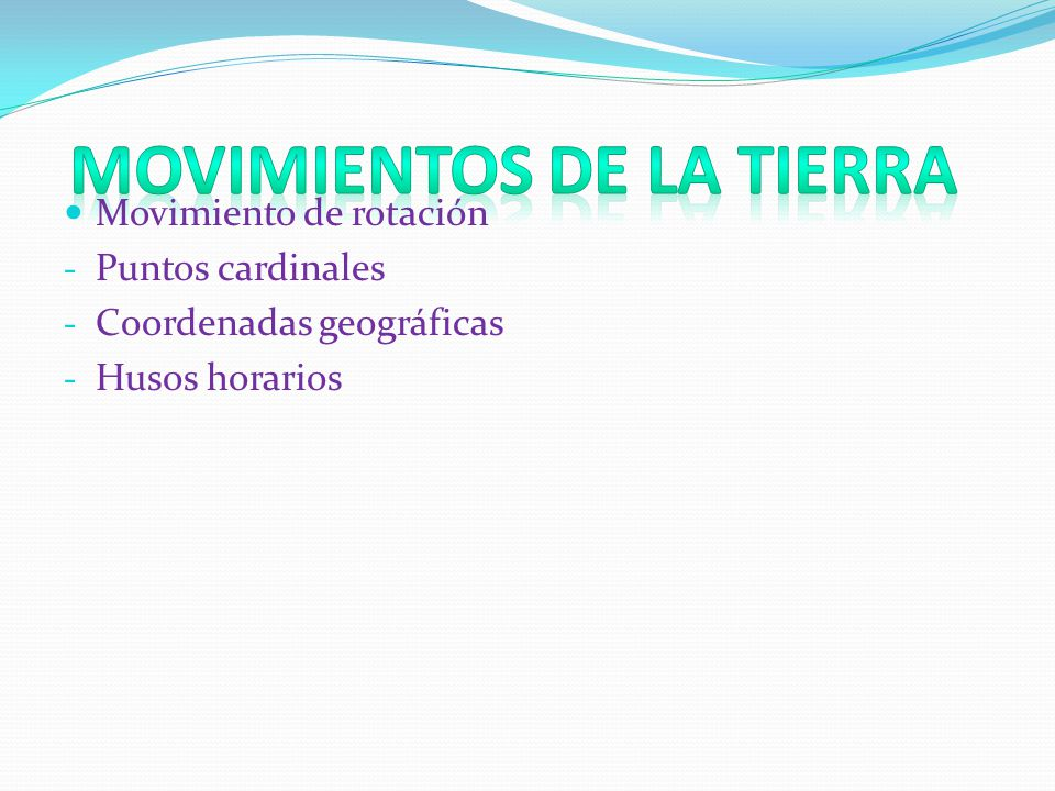 Movimiento de rotación - Puntos cardinales - Coordenadas geográficas - Husos horarios