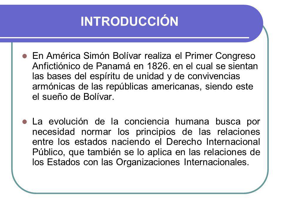 INTRODUCCIÓN En América Simón Bolívar realiza el Primer Congreso Anfictiónico de Panamá en 1826.