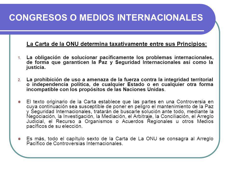 CONGRESOS O MEDIOS INTERNACIONALES La Carta de la ONU determina taxativamente entre sus Principios: 1.