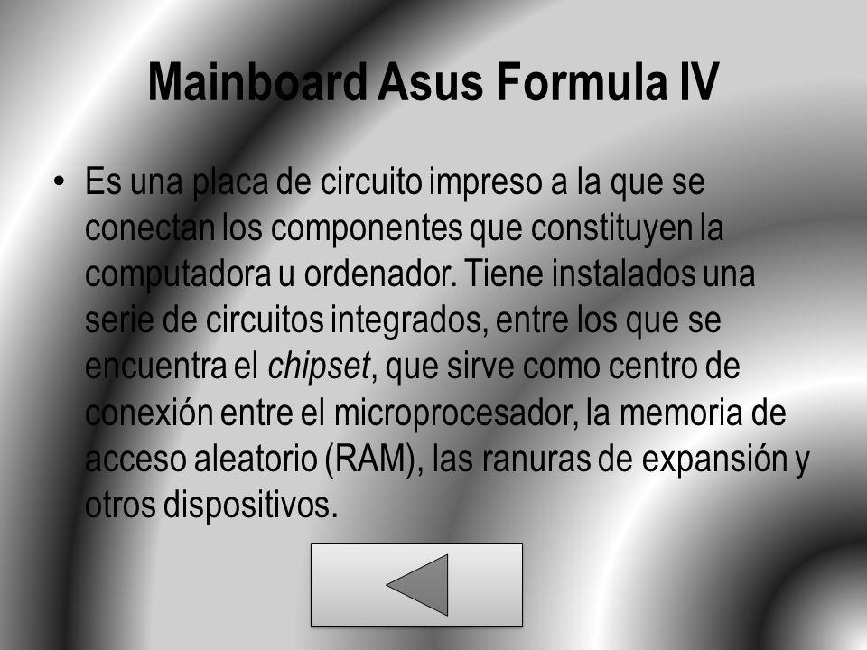 Mainboard Asus Formula IV Es una placa de circuito impreso a la que se conectan los componentes que constituyen la computadora u ordenador.