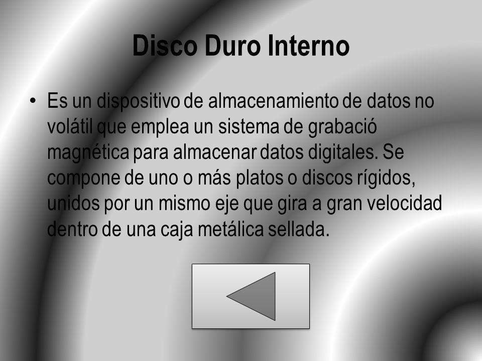 Disco Duro Interno Es un dispositivo de almacenamiento de datos no volátil que emplea un sistema de grabació magnética para almacenar datos digitales.
