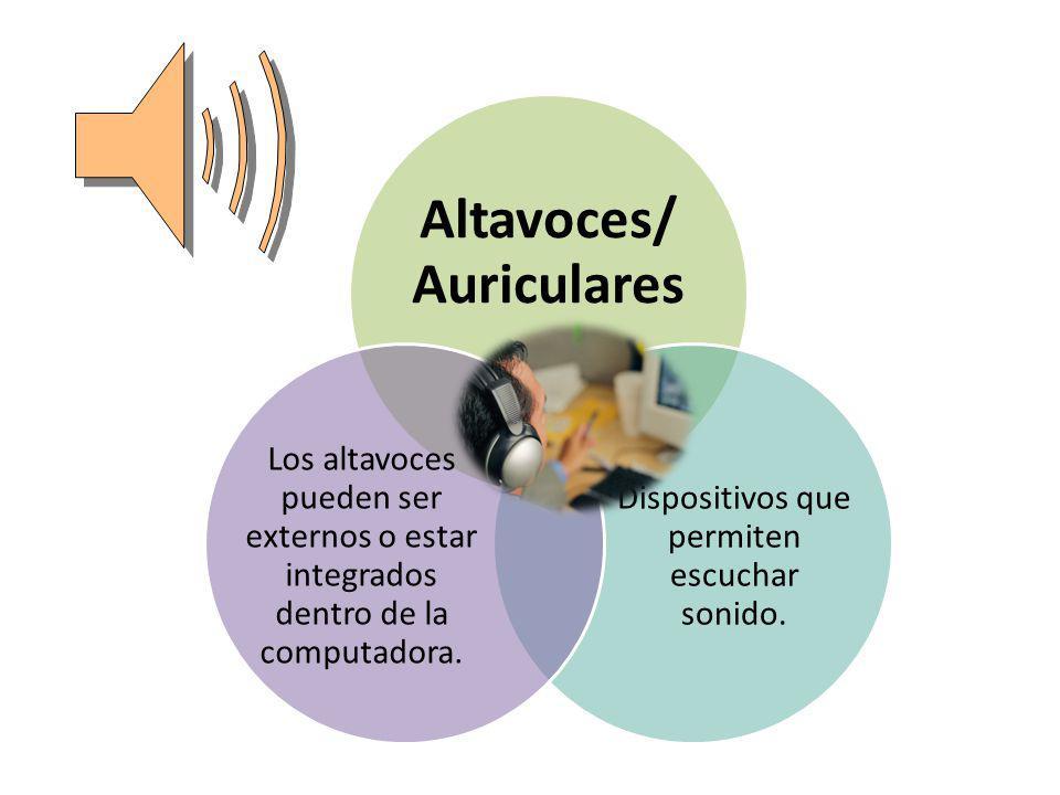 Altavoces/ Auriculares Dispositivos que permiten escuchar sonido. Los altavoces pueden ser externos o estar integrados dentro de la computadora.