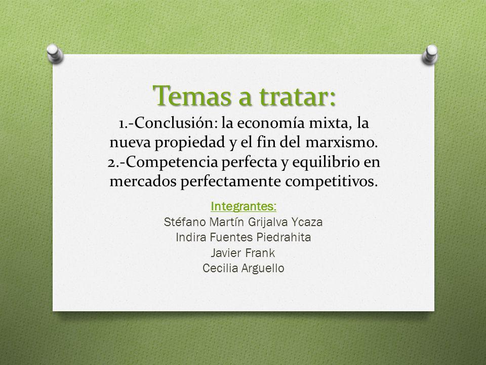 Temas a tratar: Temas a tratar: 1.-Conclusión: la economía mixta, la nueva propiedad y el fin del marxismo. 2.-Competencia perfecta y equilibrio en me