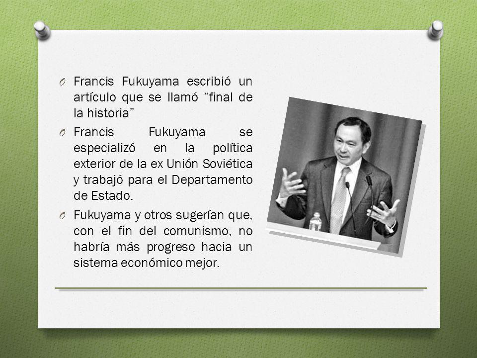 O Francis Fukuyama escribió un artículo que se llamó final de la historia O Francis Fukuyama se especializó en la política exterior de la ex Unión Sov